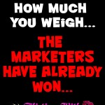 If You Care About What You Weigh, The Marketers Have Already Won