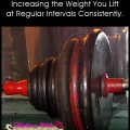 To Gain Strength Naturally, Increase The Weight You Lift At Regular Intervals Consistently