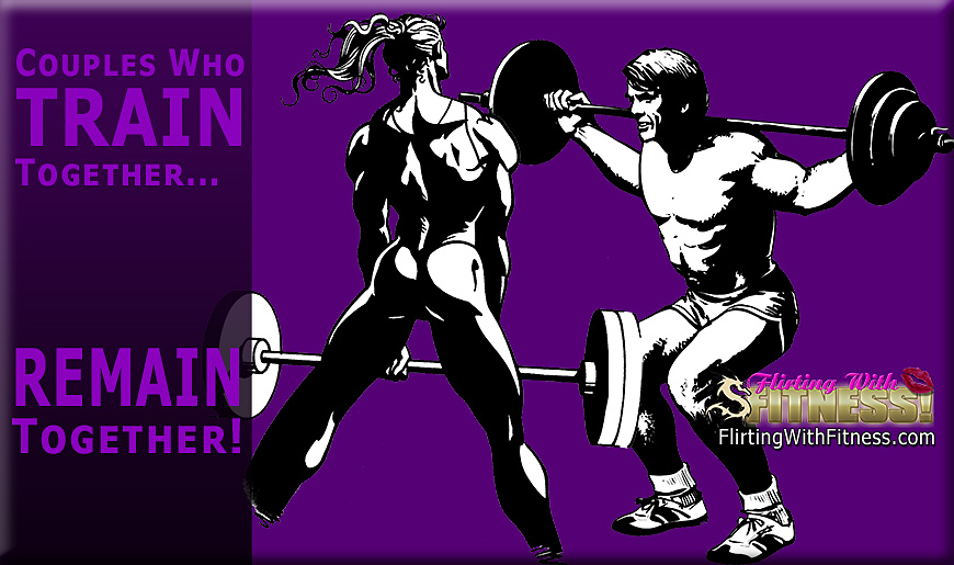 Couples Who TRAIN Together... REMAIN Together!